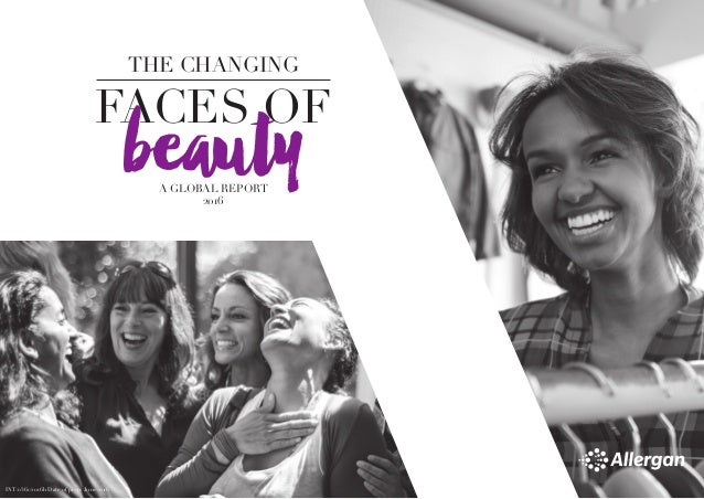FACES OF THE CHANGING beautyA GLOBAL REPORT 2016 INT/0361/2016h Date of prep: June 2016