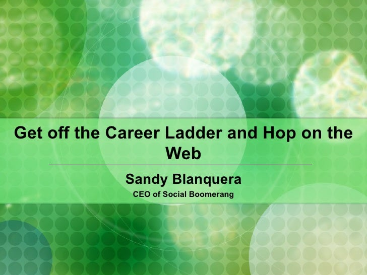Get off the Career Ladder and Hop on the Web Sandy Blanquera CEO of Social Boomerang