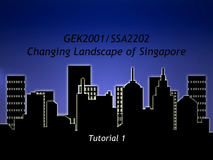 GEK2001/SSA2202 Changing Landscape of Singapore Tutorial 1