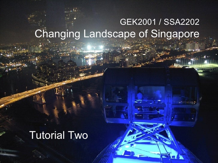 GEK2001 / SSA2202 Changing Landscape of Singapore Tutorial Two