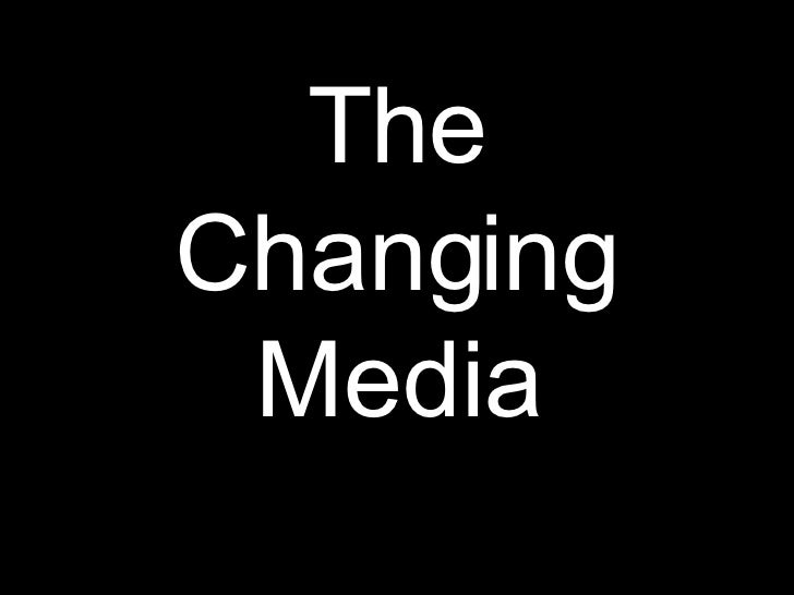 The Changing Media