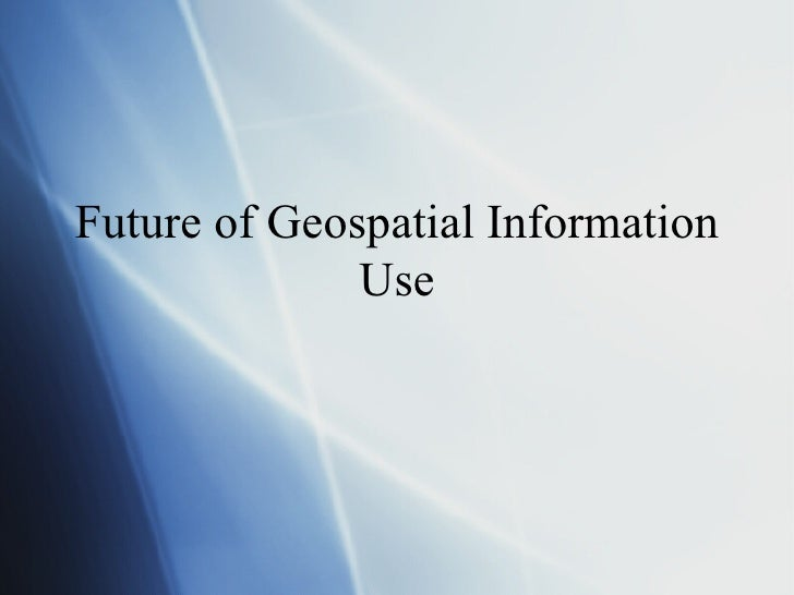 Future of Geospatial Information Use