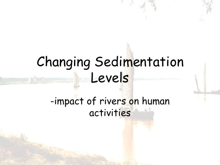 Changing Sedimentation Levels -impact of rivers on human activities
