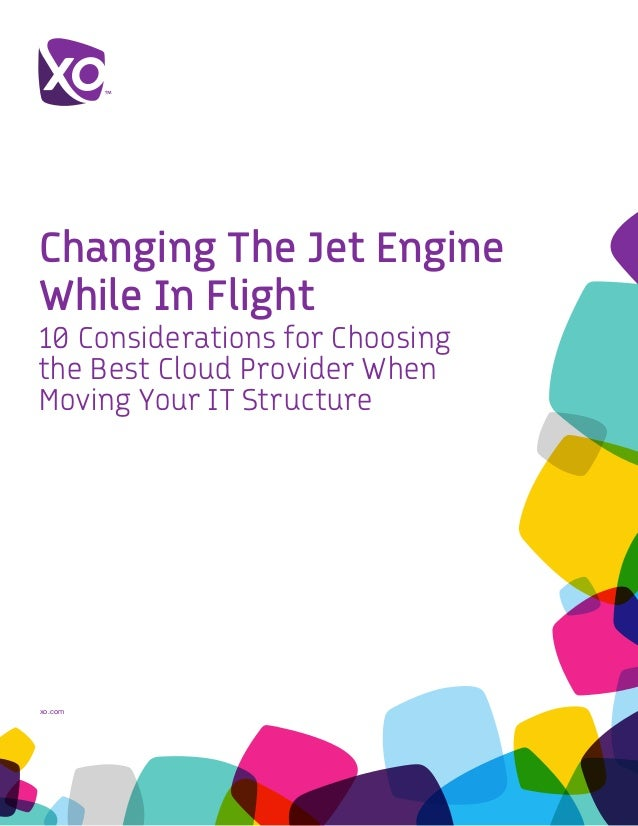 xo.com	 Changing The Jet Engine While In Flight 10 Considerations for Choosing the Best Cloud Provider When Moving Your IT...