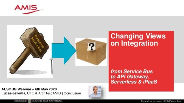 Changing Views on Integration from Service Bus to API Gateway, Serverless & iPaaS Changing Views on Integration - AUSOUG W...
