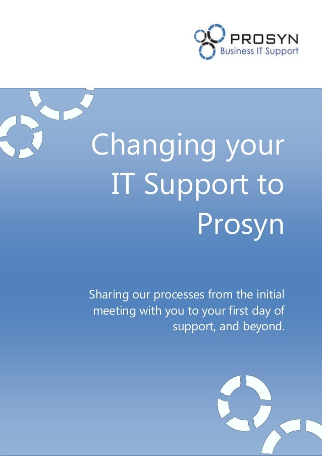Changing your IT Support to Prosyn Sharing our processes from the initial meeting with you to your first day of support, a...