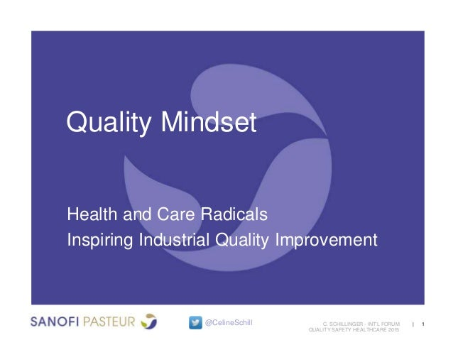 | 1C. SCHILLINGER - INT'L FORUM QUALITY SAFETY HEALTHCARE 2015 Quality Mindset Health and Care Radicals Inspiring Industri...