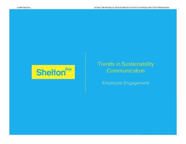 Trends in Sustainability Communication Employee Engagement ----------------------- CONFIDENTIAL DO NOT REPRODUCE OR DISTRI...