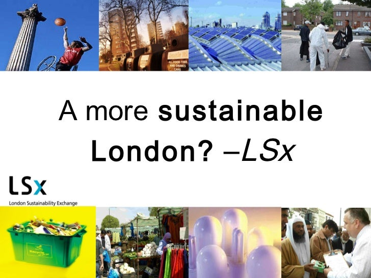 A more  sustainable London?  – LSx