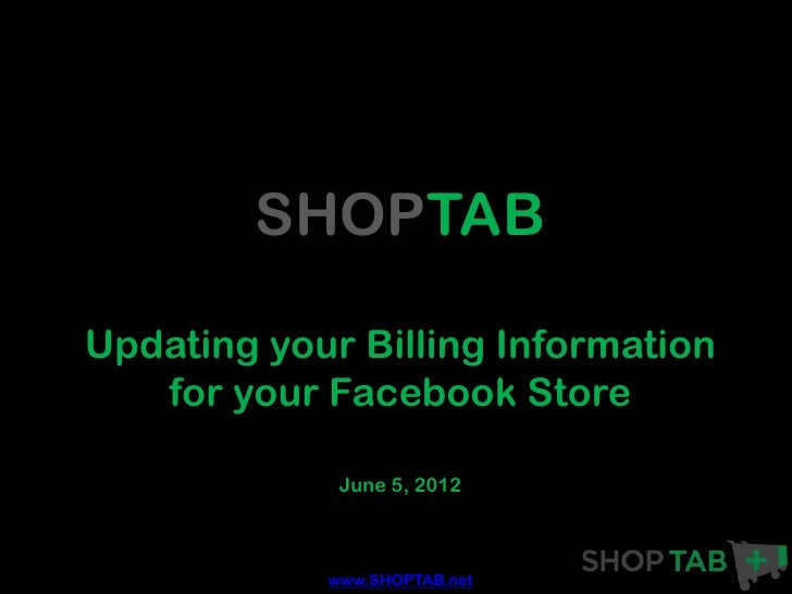SHOPTABUpdating your Billing Information   for your Facebook Store             June 5, 2012            www.SHOPTAB.net
