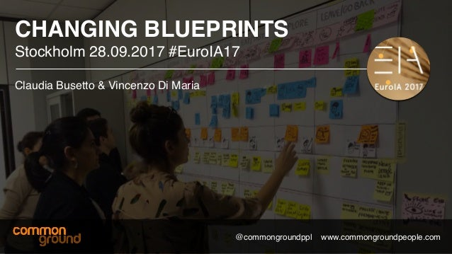 Changing blueprints designing services for changing organisations changing blueprints workshop stockholm euro ia 2017 euroia17 commonground commongroundppl malvernweather Images