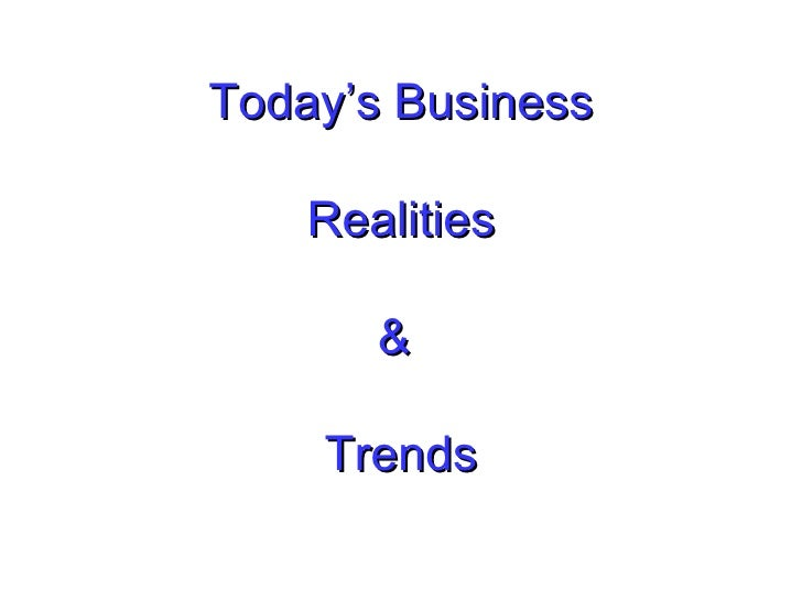 Today's Business   Realities &  Trends