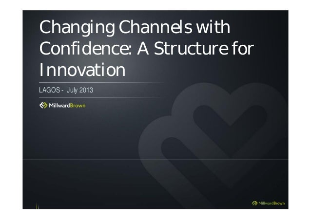 Changing Channels with Confidence: A Structure for Innovation LAGOS - July 2013