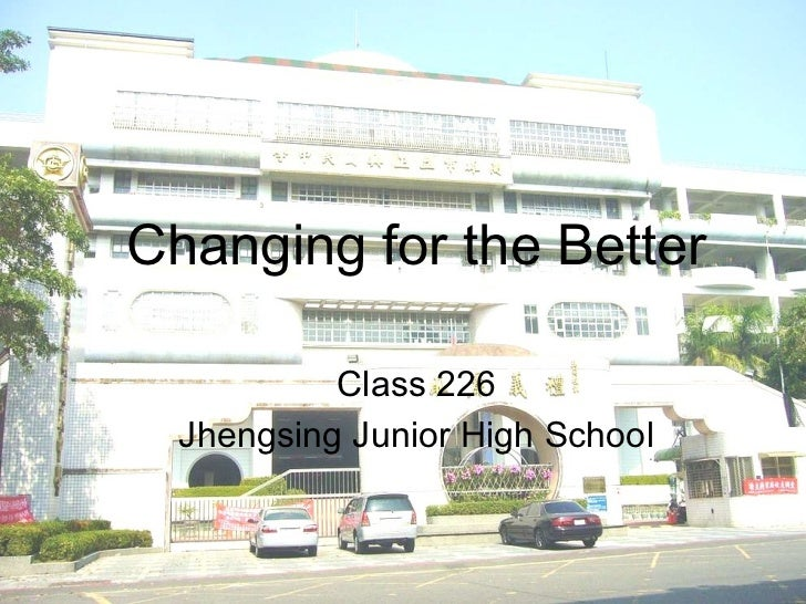 Changing for the Better Class 226 Jhengsing Junior High School