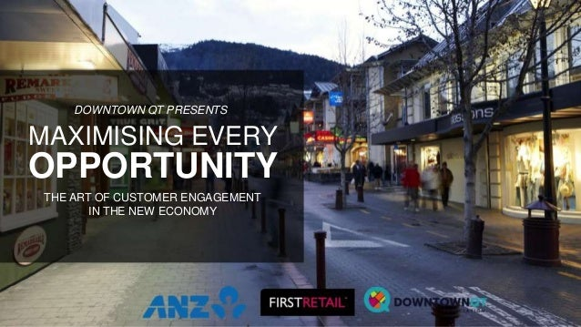 MAXIMISING EVERY OPPORTUNITY THE ART OF CUSTOMER ENGAGEMENT IN THE NEW ECONOMY DOWNTOWN QT PRESENTS