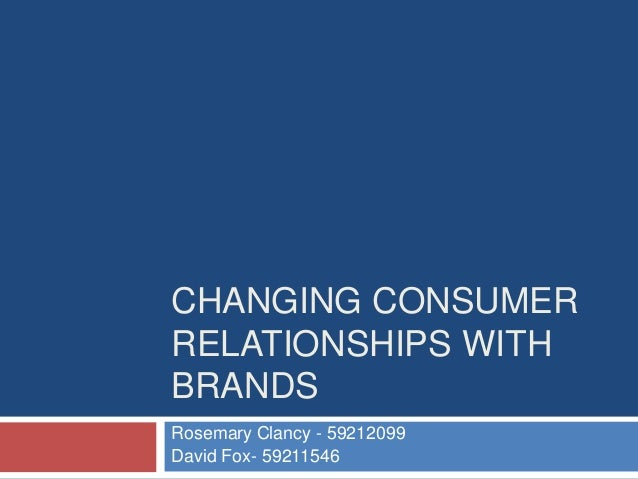 CHANGING CONSUMERRELATIONSHIPS WITHBRANDSRosemary Clancy - 59212099David Fox- 59211546