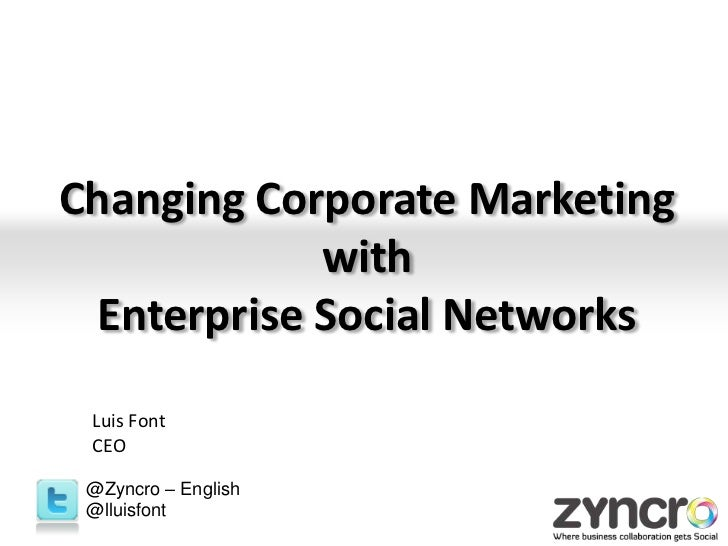 Changing Corporate Marketing with Enterprise Social Networks<br />Luis Font<br />CEO<br />@Zyncro – English<br />@lluisfon...