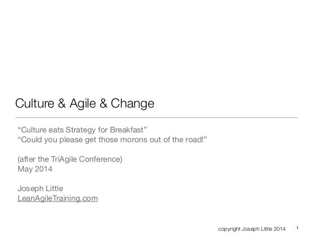 """copyright Joseph Little 2014 Culture & Agile & Change """"Culture eats Strategy for Breakfast""""  """"Could you please get those m..."""