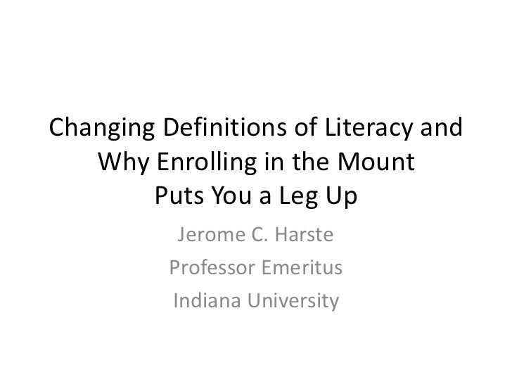 Changing Definitions of Literacy and Why Enrolling in the MountPuts You a Leg Up<br />Jerome C. Harste<br />Professor Emer...