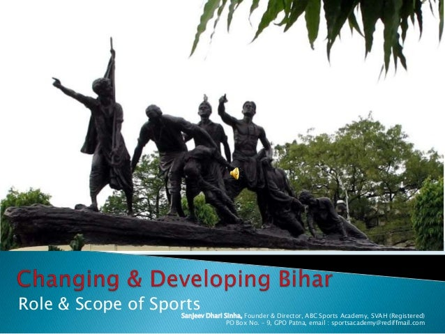 Role & Scope of Sports  Sanjeev Dhari Sinha, Founder & Director, ABC Sports Academy, SVAH (Registered) PO Box No. – 9, GPO...