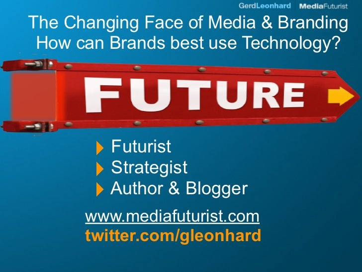 The Changing Face of Media & Branding  How can Brands best use Technology?            ‣ Futurist        ‣ Strategist      ...