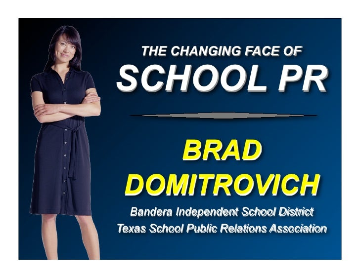 THE CHANGING FACE OF  SCHOOL PR     BRAD  DOMITROVICH   Bandera Independent School District Texas School Public Relations ...