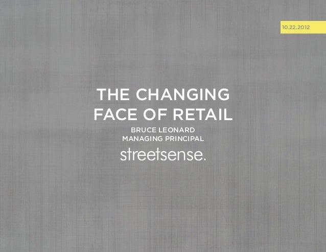 10.22.2012the changingface of retail    BRUCE LEONARD  MANAGING PRINCIPAL