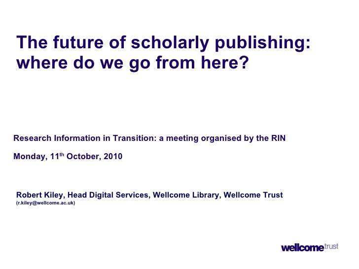 The future of scholarly publishing: where do we go from here?   Research Information in Transition: a meeting organised by...
