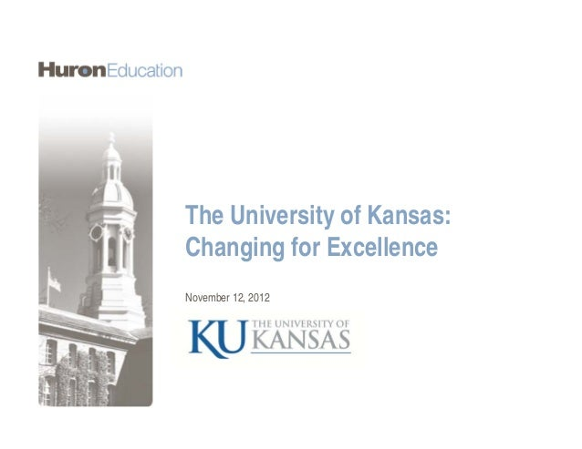 The University of Kansas:Changing for ExcellenceNovember 12, 2012