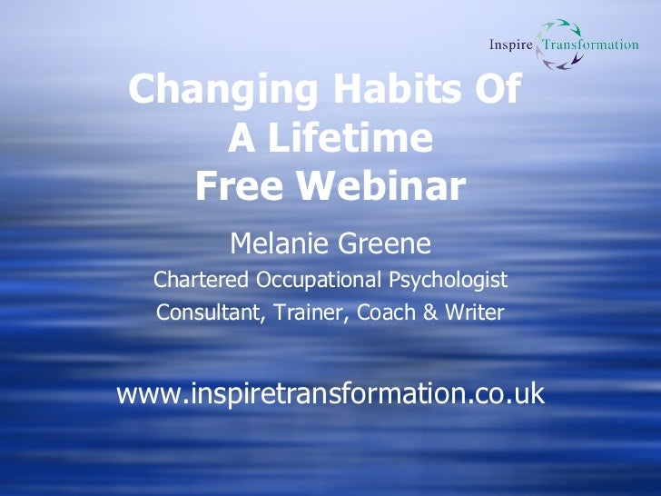 Changing Habits Of  A Lifetime Free Webinar Melanie Greene Chartered Occupational Psychologist Consultant, Trainer, Coach ...