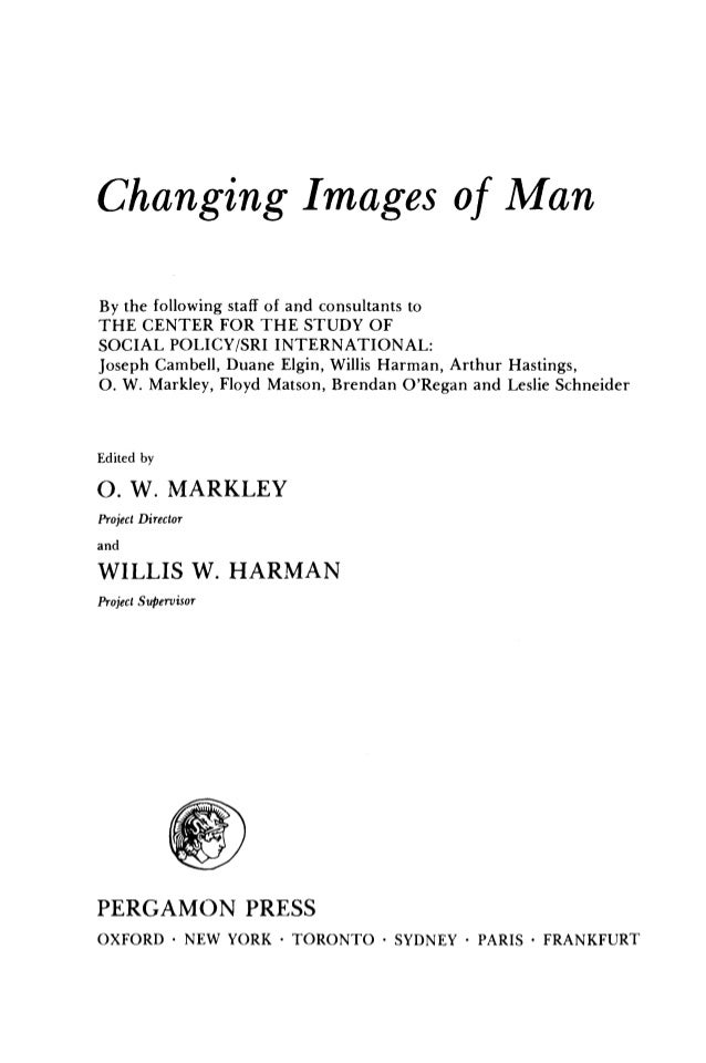 Changing Images of Man By the following staff of and consultants to THE CENTER FOR THE STUDY OF SOCIAL POLICY/SRI INTERNAT...