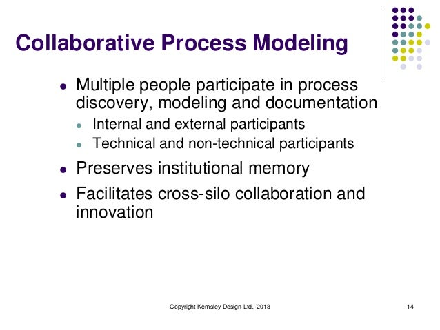 Collaborative Process Modeling l  Multiple people participate in process discovery, modeling and documentation l l  Intern...