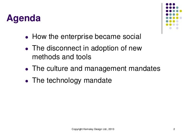 Agenda l  How the enterprise became social  l  The disconnect in adoption of new methods and tools  l  The culture and man...