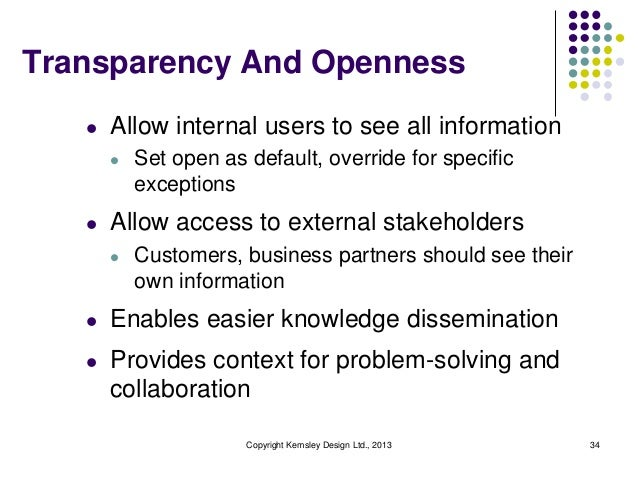 Transparency And Openness l  Allow internal users to see all information l  l  Set open as default, override for specific ...