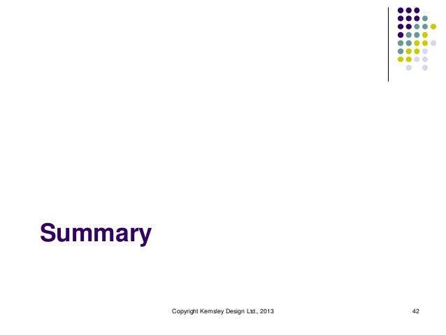 Summary  Copyright Kemsley Design Ltd., 2013  42