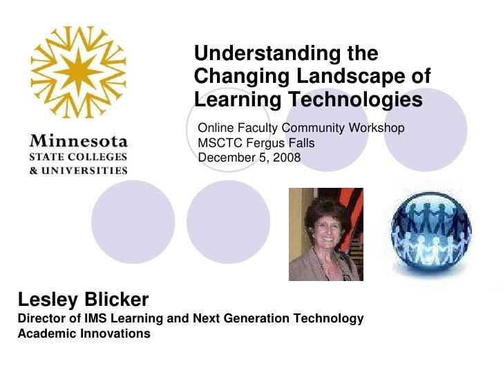 Understanding the Changing Landscape of Learning Technologies<br />Online Faculty Community WorkshopMSCTC Fergus Falls Dec...