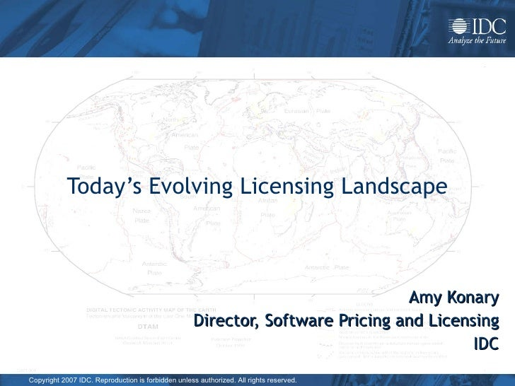 Today's Evolving Licensing Landscape Amy Konary Director, Software Pricing and Licensing IDC