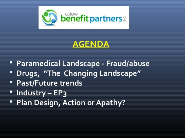 """AGENDA  Paramedical Landscape - Fraud/abuse  Drugs, """"The Changing Landscape""""  Past/Future trends  Industry – EP3  Pla..."""