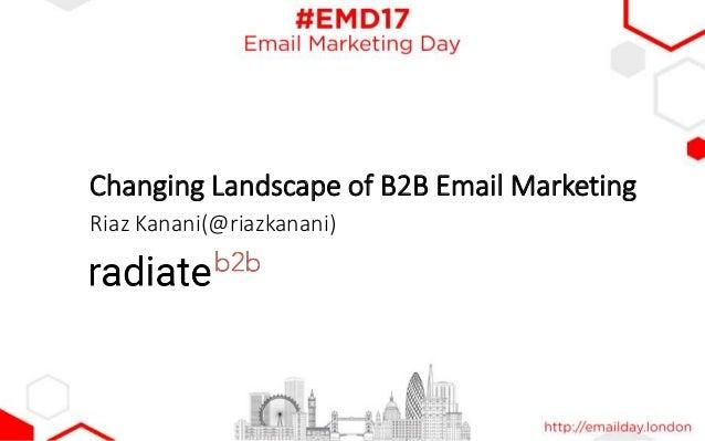 Changing Landscape of B2B Email Marketing Riaz Kanani(@riazkanani)