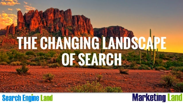 THE CHANGING LANDSCAPE OF SEARCH