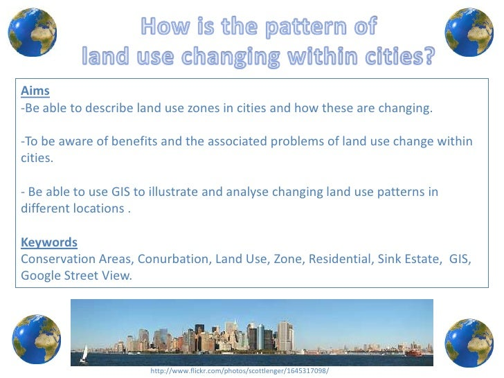 Aims -Be able to describe land use zones in cities and how these are changing.  -To be aware of benefits and the associate...