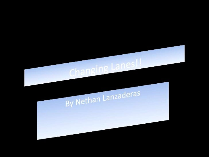 Changing Lanes!!<br />By Nethan Lanzaderas<br />