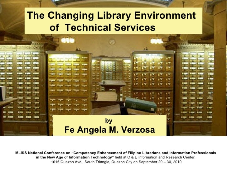 The Changing Library Environment  of  Technical Services by  Fe Angela M. Verzosa
