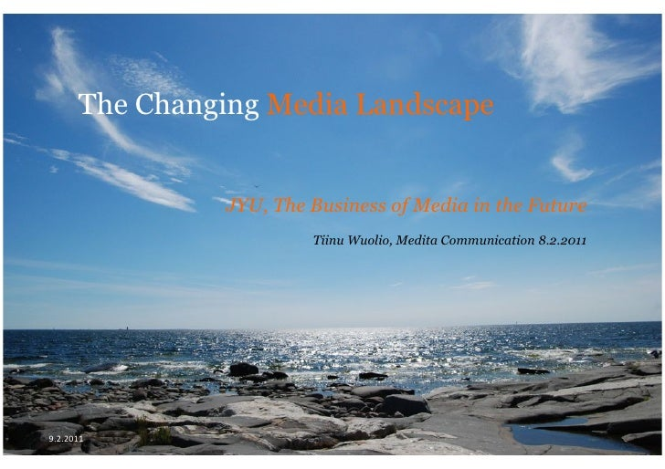 The Changing Media Landscape                  JYU, The Business of Media in the Future                           Tiinu Wuo...