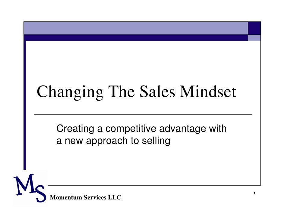 Changing The Sales Mindset    Creating a competitive advantage with   a new approach to selling                           ...