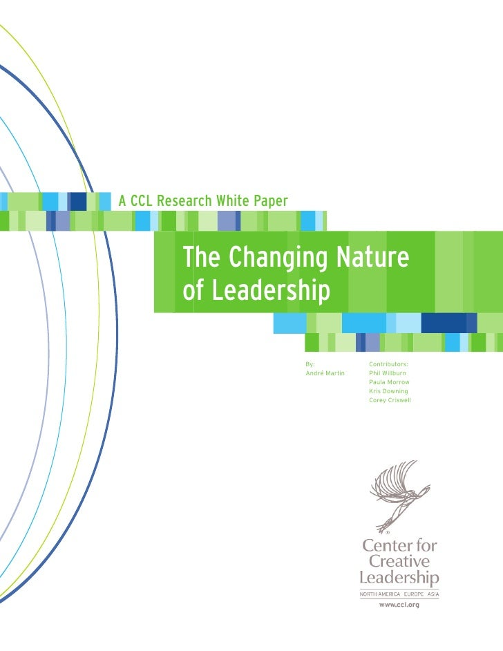 A CCL Research White Paper            The Changing Nature          of Leadership                               By:        ...
