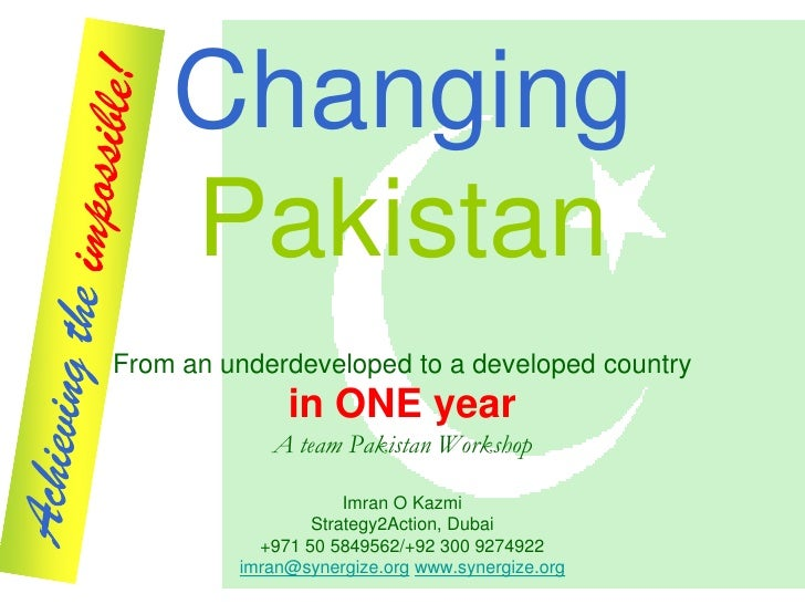 Changing     Pakistan From an underdeveloped to a developed country               in ONE year             A team Pakistan ...