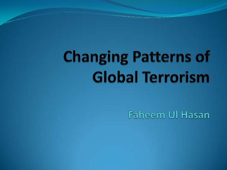 Changing Patterns of Global Terrorism                                        Faheem Ul Hasan<br />