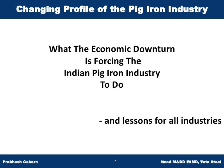 Changing Profile of the Pig Iron Industry                  What The Economic Downturn                         Is Forcing T...