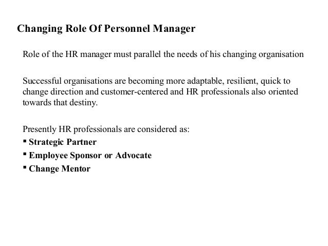 Changing Role Of Personnel ManagerRole of the HR manager must parallel the needs of his changing organisationSuccessful or...